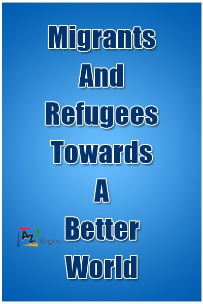 Migrants And Refugees Towards A Better World