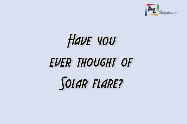 Solar flare can scare you