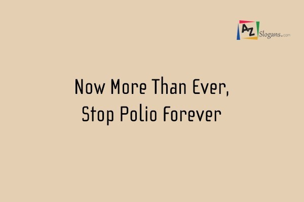 Now More Than Ever, Stop Polio Forever