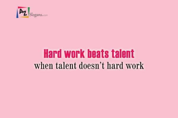 Hard work beats talent when talent doesn't hard work