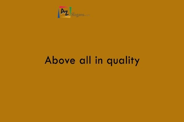 Above all in quality