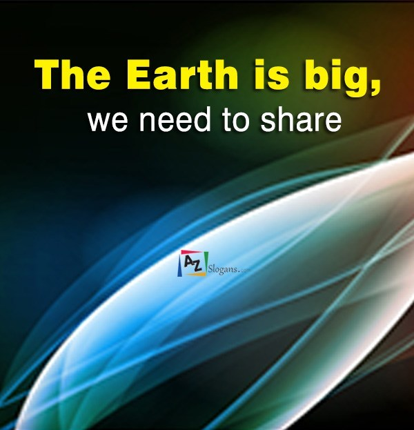 The Earth is big, we need to share
