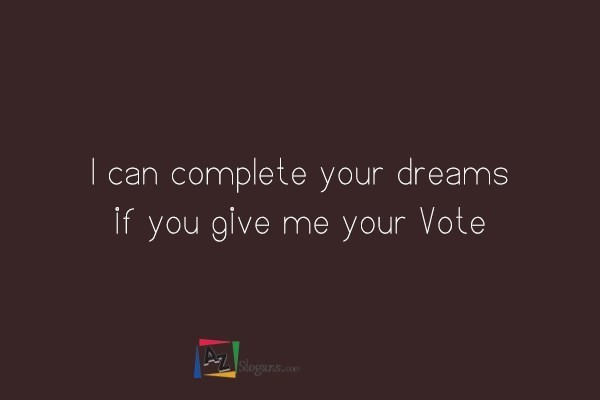 I can complete your dreams if you give me your Vote