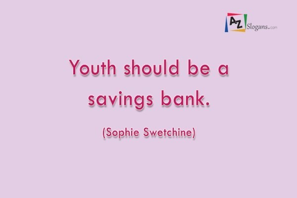 Youth should be a savings bank. (Sophie Swetchine)
