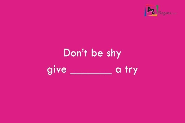 Don't be shy give _______ a try