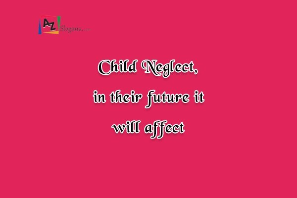 Child Neglect, in their future it will affect