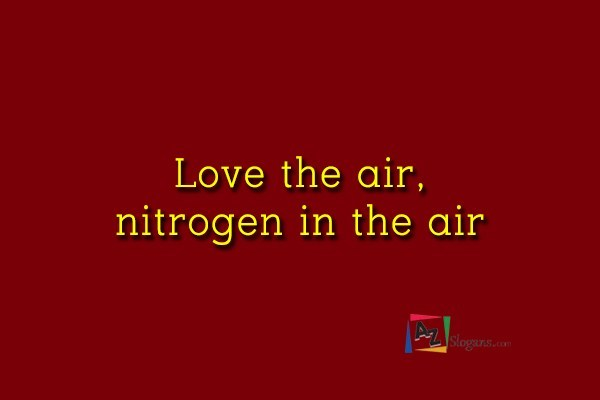 Love the air, nitrogen in the air