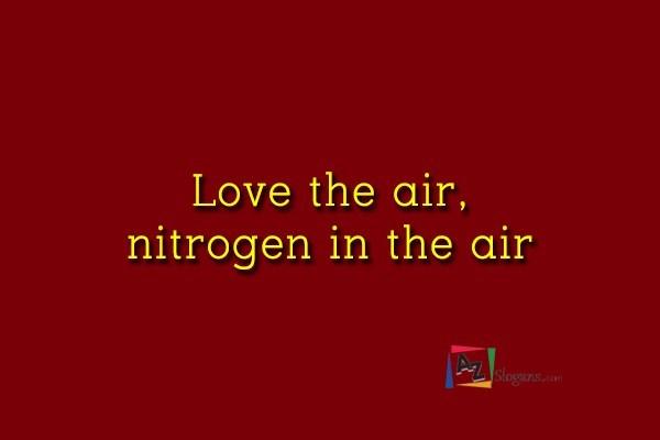 Love the air, nitrogen in the air