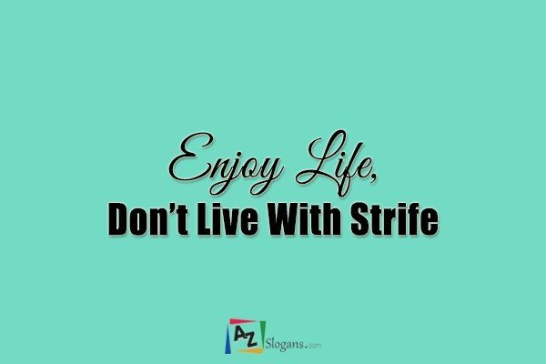Enjoy Life, Don't Live With Strife