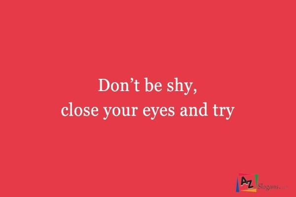 Don't be shy, close your eyes and try