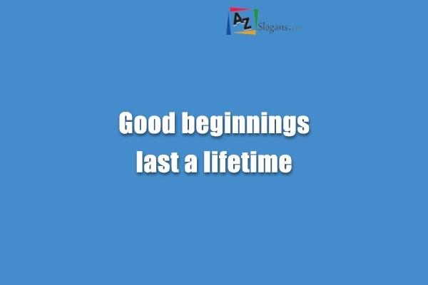 Good beginnings last a lifetime