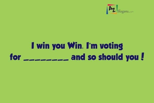 I win you Win. I'm voting for ________ and so should you!