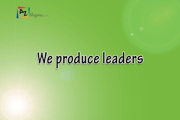 We produce leaders