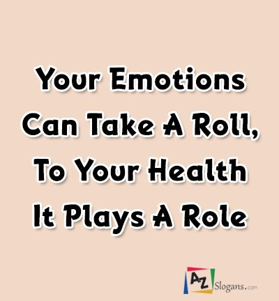 Your Emotions Can Take A Roll, To Your Health It Plays A Role