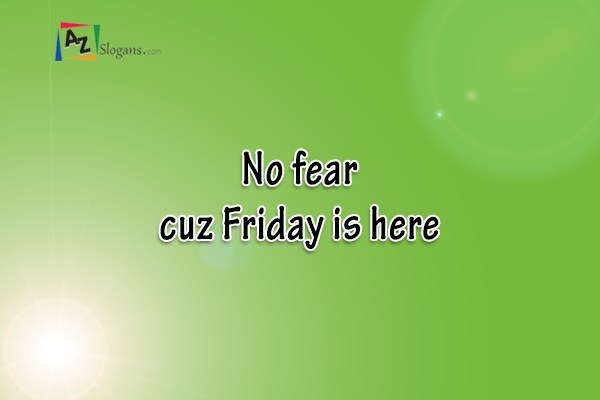 No fear cuz Friday is here