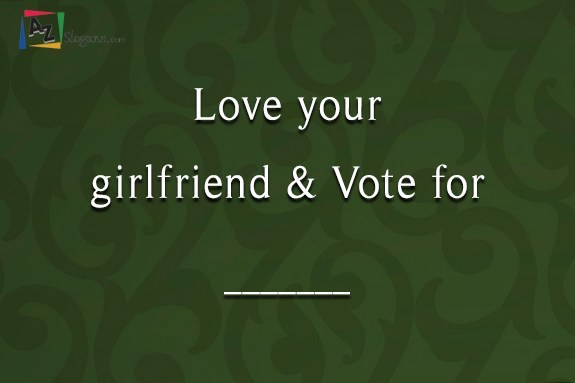 Love your girlfriend & Vote for _______