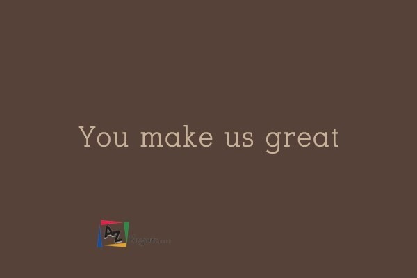You make us great