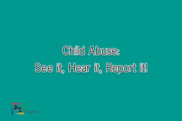Child Abuse: See it, Hear it, Report it!