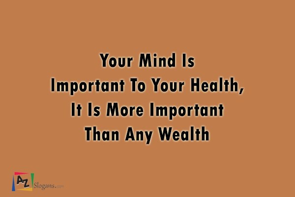 Your Mind Is Important To Your Health, It Is More Important Than Any Wealth