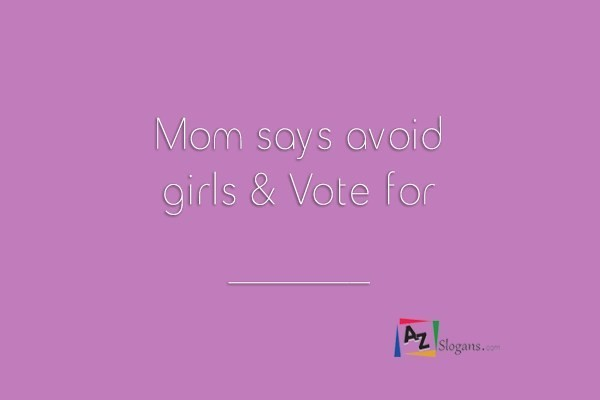 Mom says avoid girls & Vote for _______
