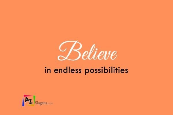 Believe in endless possibilities