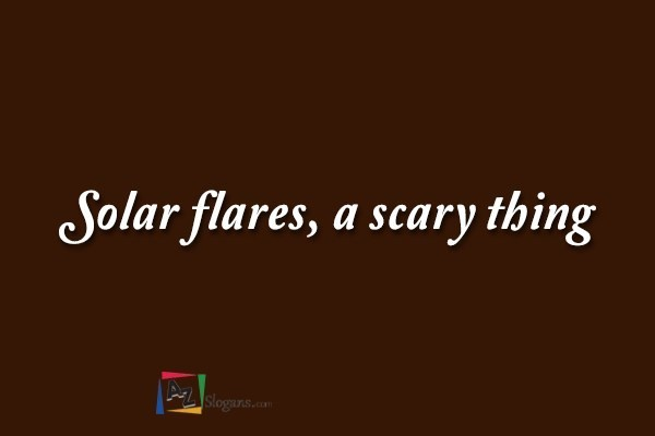 Solar flares, a scary thing