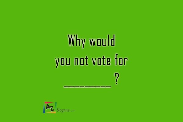 Why would you not vote for_______?