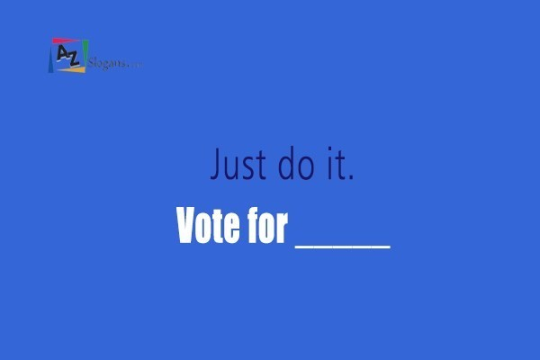 Just do it. Vote for _____