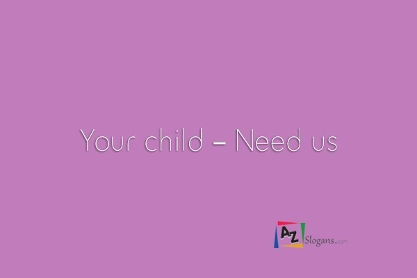 Your child – Need us