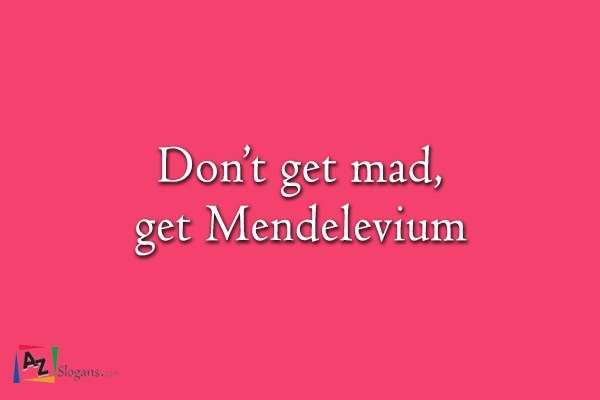 Don't get mad, get Mendelevium