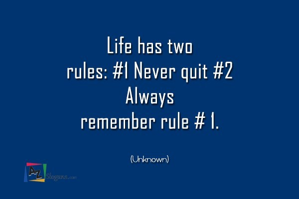 Life has two rules: #1 Never quit #2 Always remember rule # 1. (Unknown)