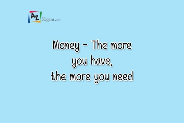 Money – The more you have, the more you need