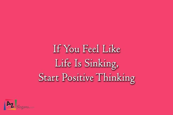 If You Feel Like Life Is Sinking, Start Positive Thinking
