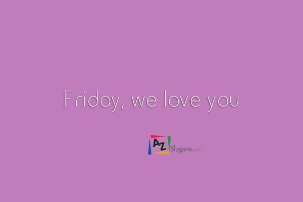 Friday, we love you