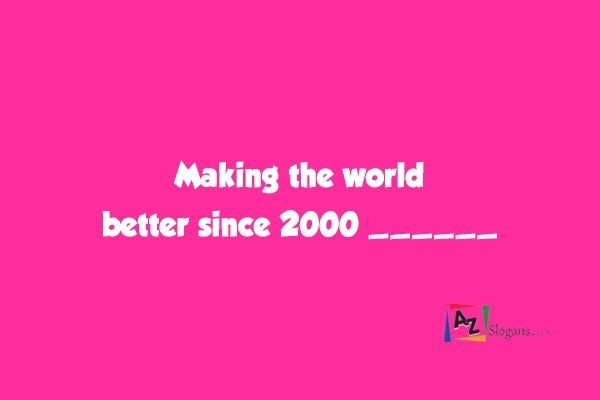 Making the world better since 2000 ______