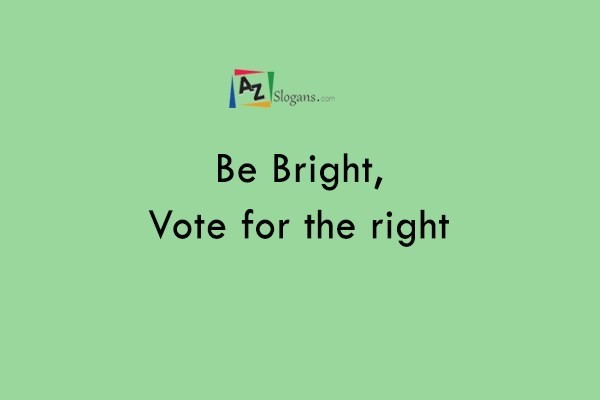 Be Bright, Vote for the right