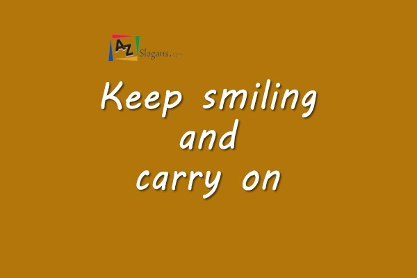 Keep smiling and carry on
