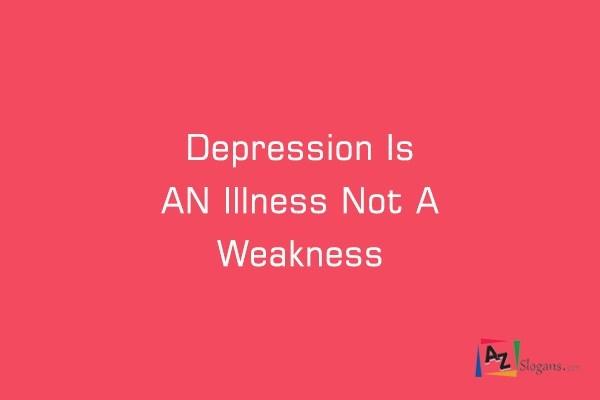 Depression Is AN Illness Not A Weakness