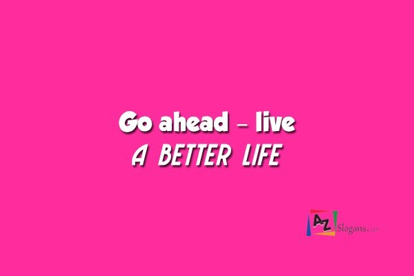 Go ahead – live a better life