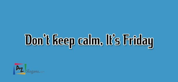 Don't keep calm, It's Friday