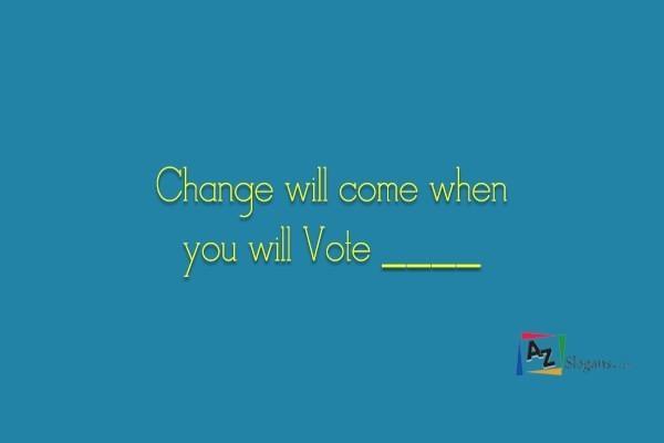 Change will come when you will Vote ____
