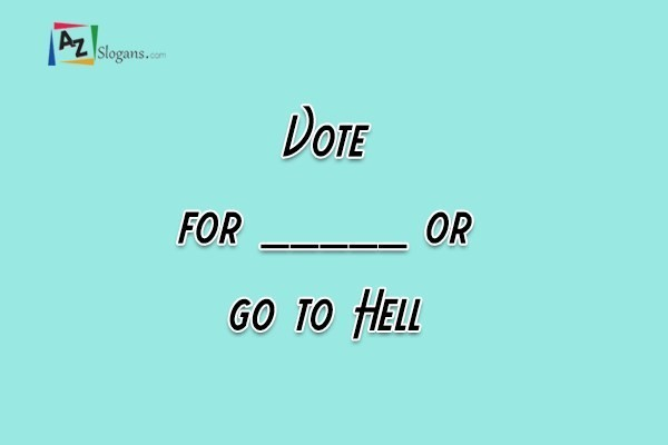 Vote for _____ or go to Hell