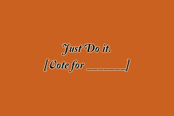 Just Do it. [Vote for _______]