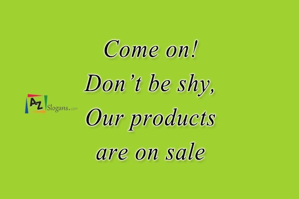 Come on! Don't be shy, Our products are on sale
