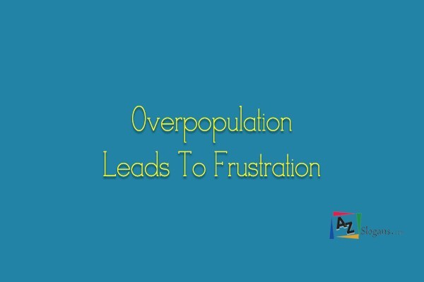 Overpopulation Leads To Frustration