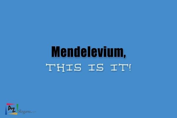 Mendelevium, this is it!
