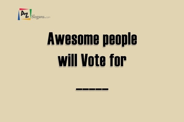 Awesome people will Vote for _____