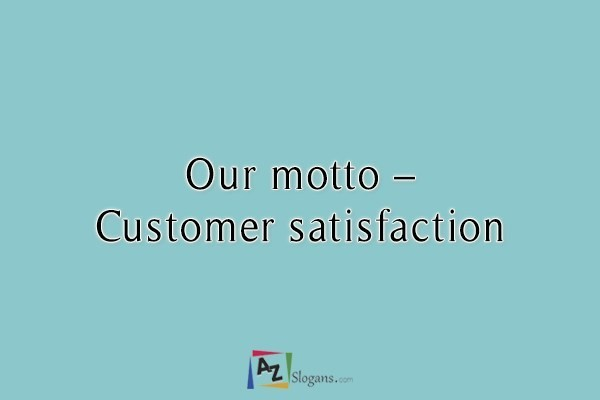 Our motto – Customer satisfaction