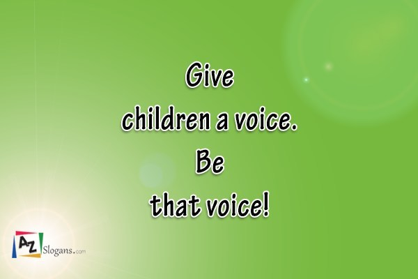 Give children a voice. Be that voice!