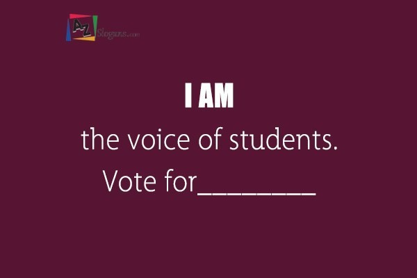 I AM the voice of students. Vote for________